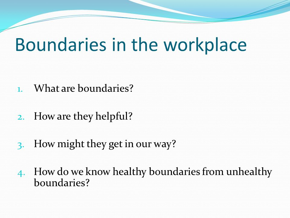 Boundaries in the workplace 1. What are boundaries.