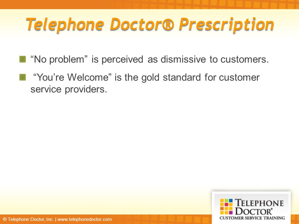 """© Telephone Doctor, Inc. 