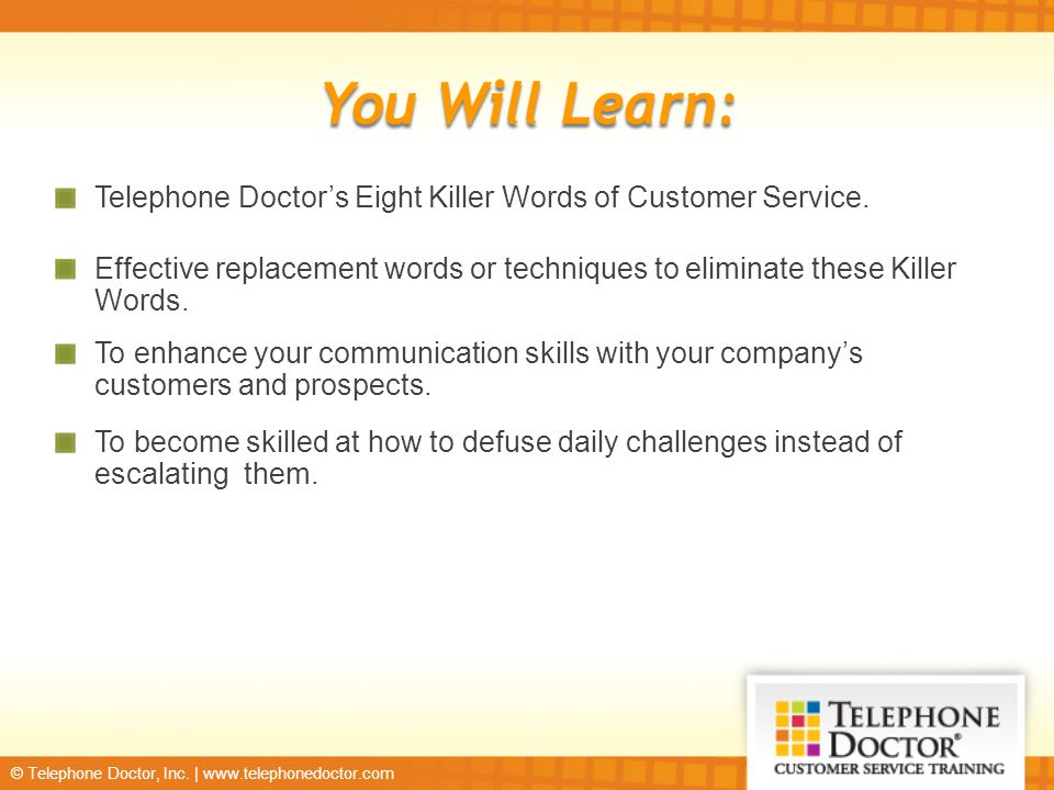 © Telephone Doctor, Inc. | www.telephonedoctor.com Telephone Doctor's Eight Killer Words of Customer Service. Effective replacement words or technique