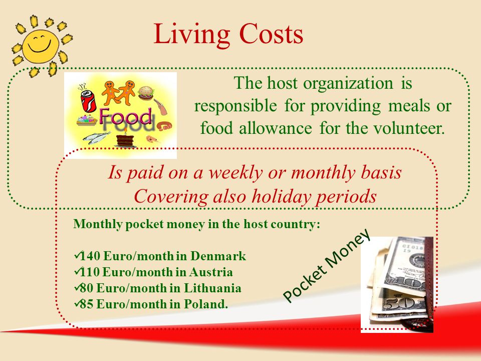 The host organization is responsible for providing meals or food allowance for the volunteer. Is paid on a weekly or monthly basis Covering also holid
