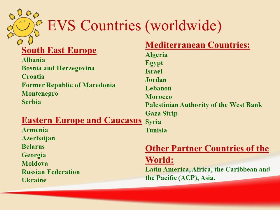 EVS Countries (worldwide) South East Europe Albania Bosnia and Herzegovina Croatia Former Republic of Macedonia Montenegro Serbia Eastern Europe and C