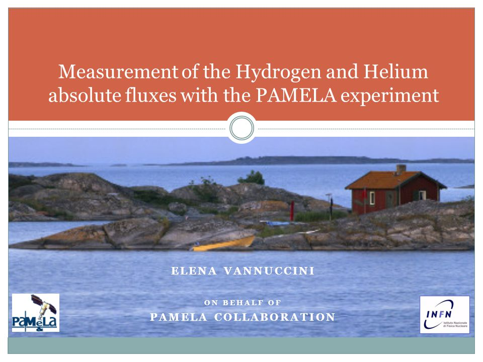 ELENA VANNUCCINI ON BEHALF OF PAMELA COLLABORATION Measurement of the Hydrogen and Helium absolute fluxes with the PAMELA experiment