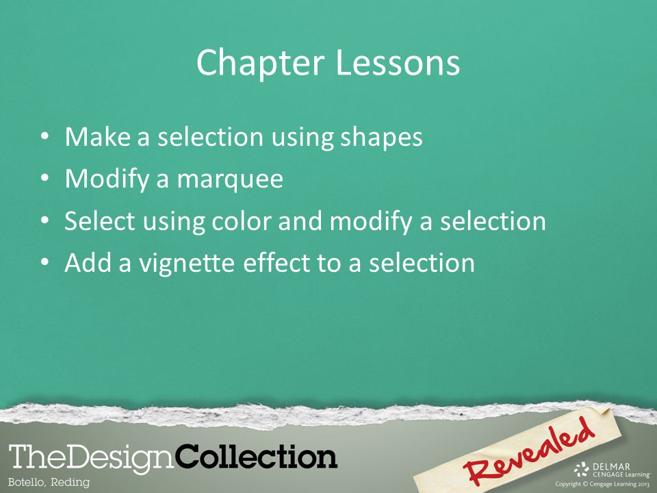 Chapter Lessons Make a selection using shapes Modify a marquee Select using color and modify a selection Add a vignette effect to a selection