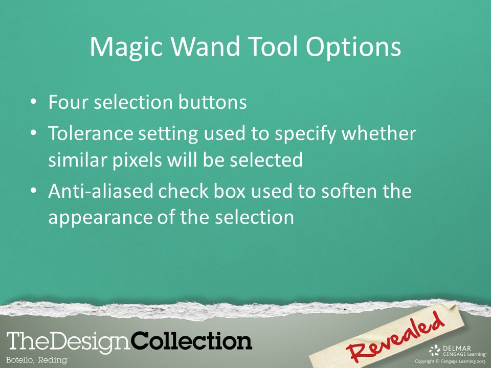 Magic Wand Tool Options Four selection buttons Tolerance setting used to specify whether similar pixels will be selected Anti-aliased check box used to soften the appearance of the selection