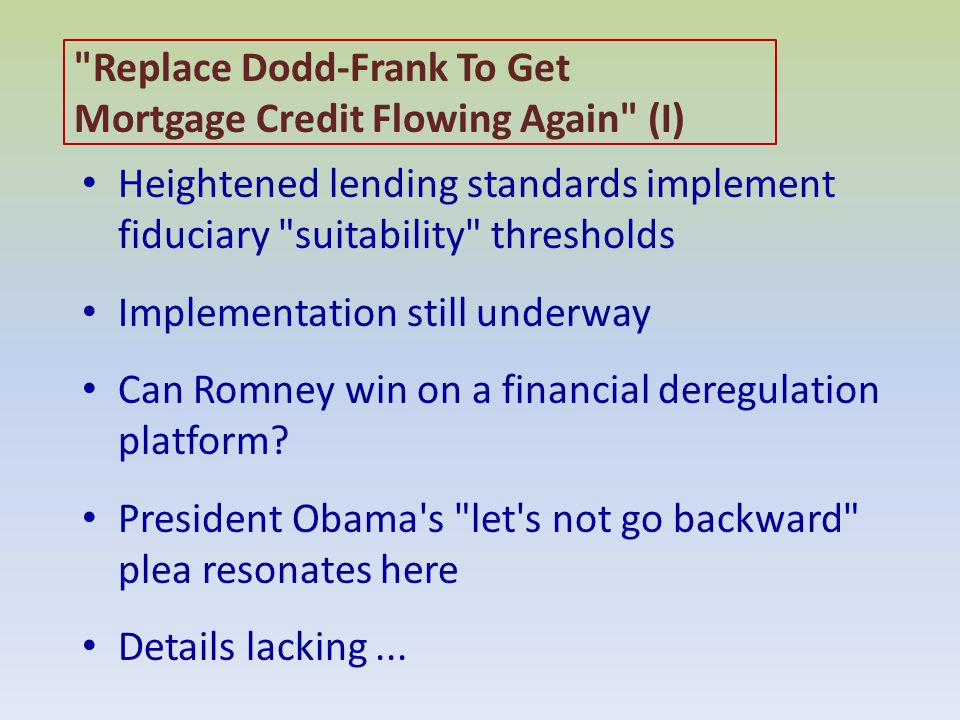 Heightened lending standards implement fiduciary suitability thresholds Implementation still underway Can Romney win on a financial deregulation platform.
