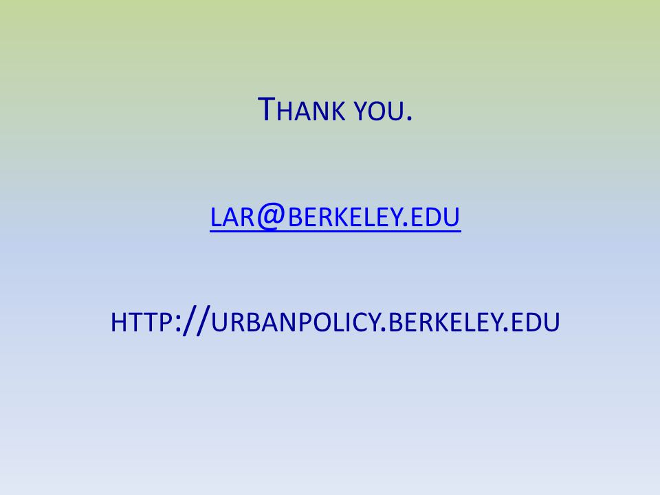T HANK YOU. LAR @ BERKELEY. EDU HTTP :// URBANPOLICY. BERKELEY. EDU