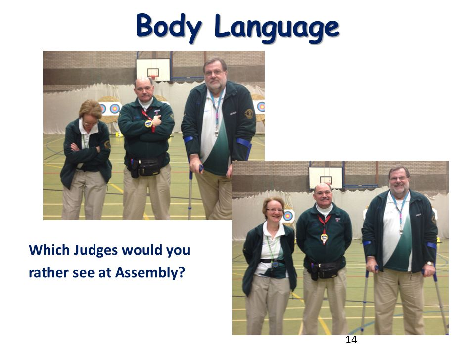 Body Language Which Judges would you rather see at Assembly? 14