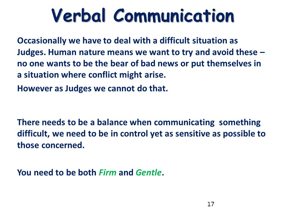 Verbal Communication Occasionally we have to deal with a difficult situation as Judges. Human nature means we want to try and avoid these – no one wan