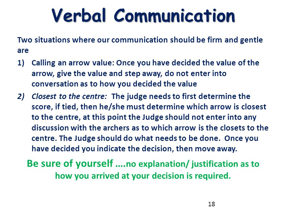 Verbal Communication Two situations where our communication should be firm and gentle are 1)Calling an arrow value: Once you have decided the value of