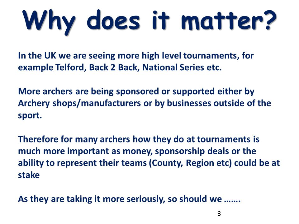 Why does it matter? In the UK we are seeing more high level tournaments, for example Telford, Back 2 Back, National Series etc. More archers are being