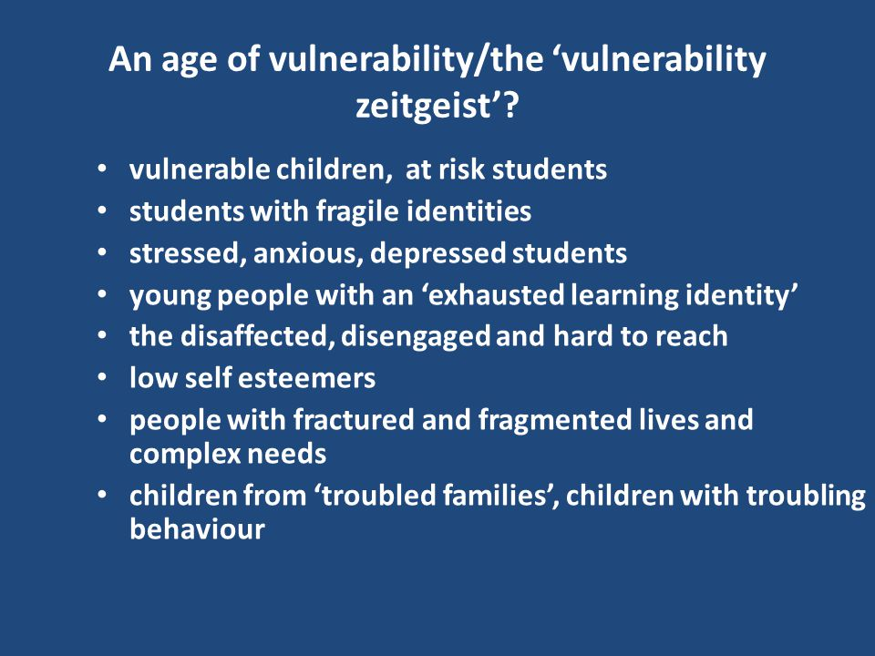 An age of vulnerability/the 'vulnerability zeitgeist'.