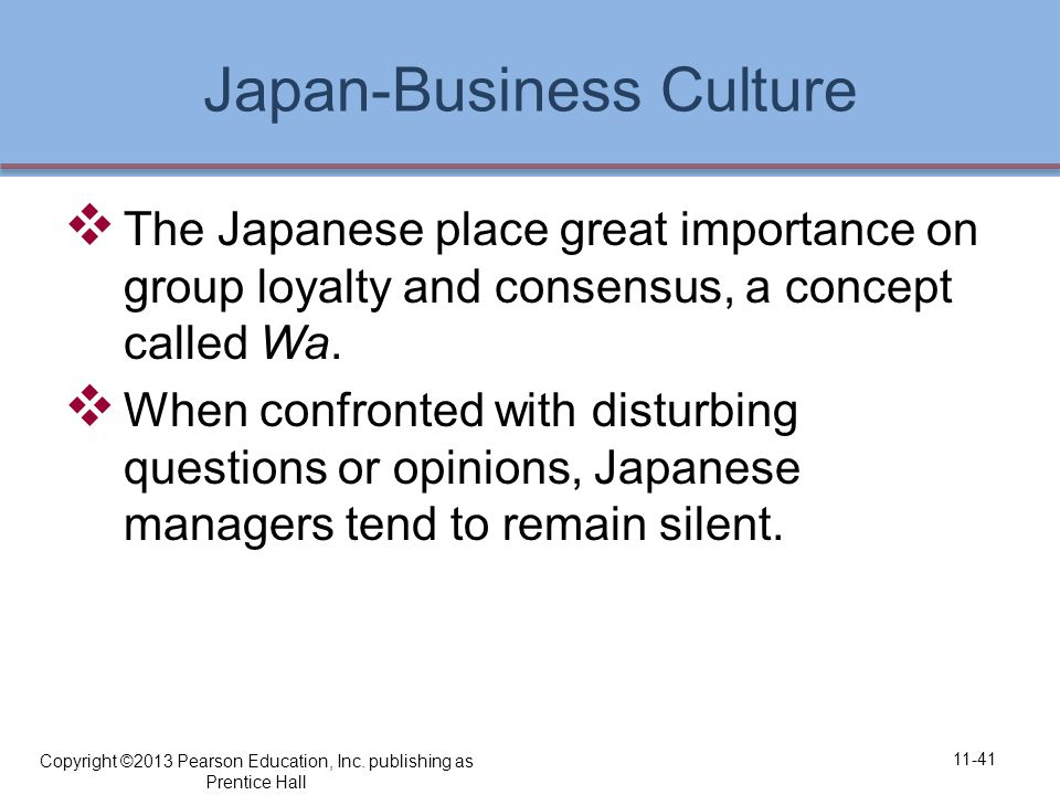 Japan-Business Culture  The Japanese place great importance on group loyalty and consensus, a concept called Wa.