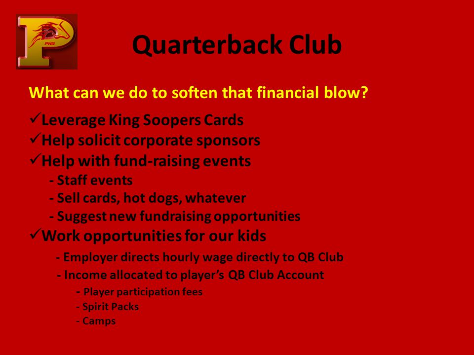 Quarterback Club What can we do to soften that financial blow.