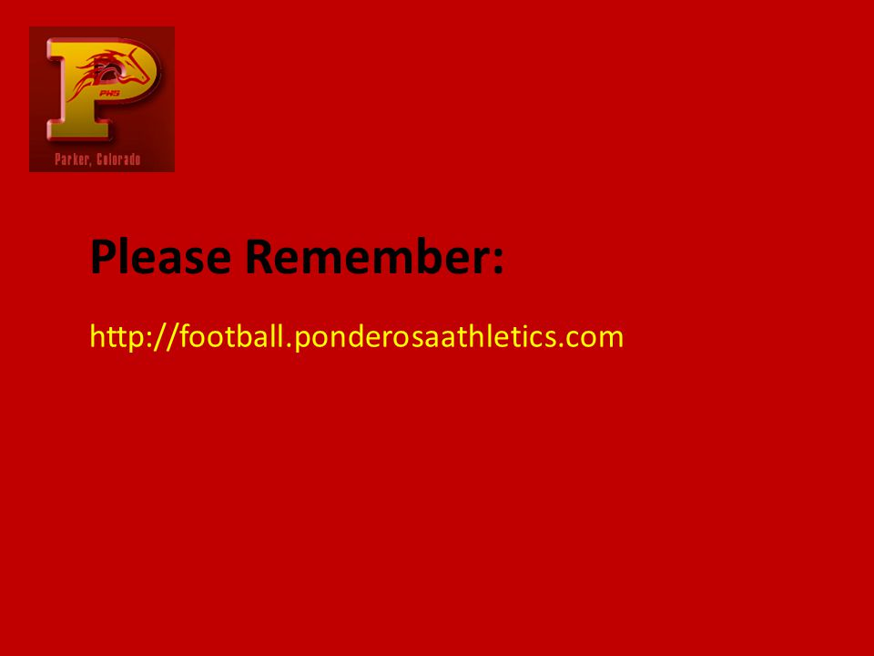 http://football.ponderosaathletics.com Please Remember: