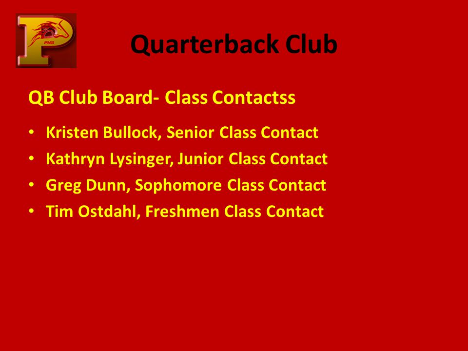 Quarterback Club QB Club Board- Class Contactss Kristen Bullock, Senior Class Contact Kathryn Lysinger, Junior Class Contact Greg Dunn, Sophomore Class Contact Tim Ostdahl, Freshmen Class Contact