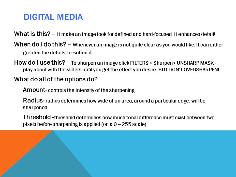 DIGITAL MEDIA What is this.– It make an image look for defined and hard-focused.