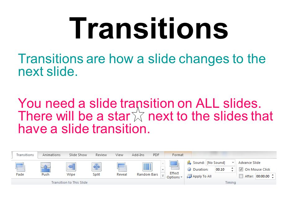 Transitions Transitions are how a slide changes to the next slide.