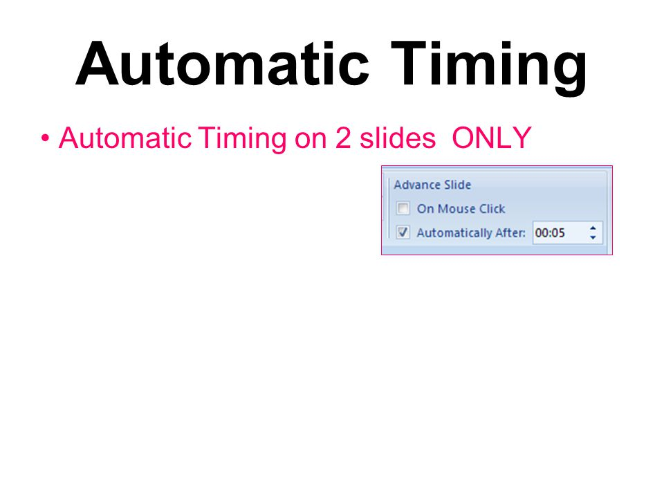 Automatic Timing Automatic Timing on 2 slides ONLY