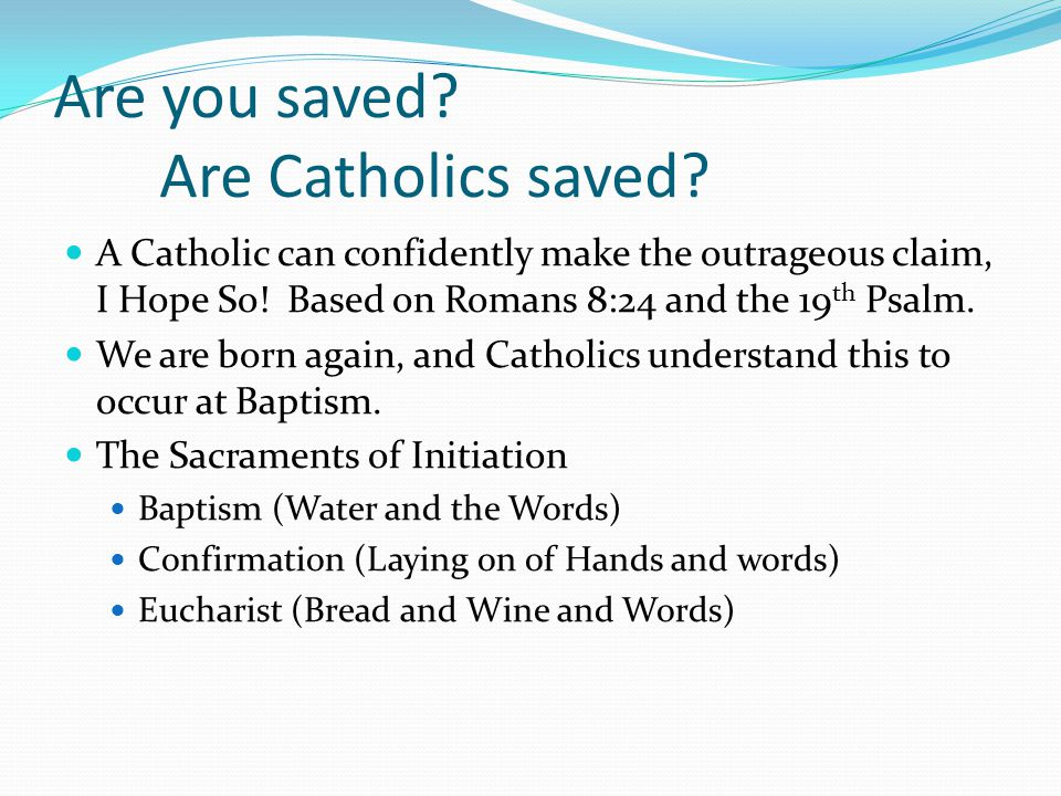 Are you saved. Are Catholics saved.