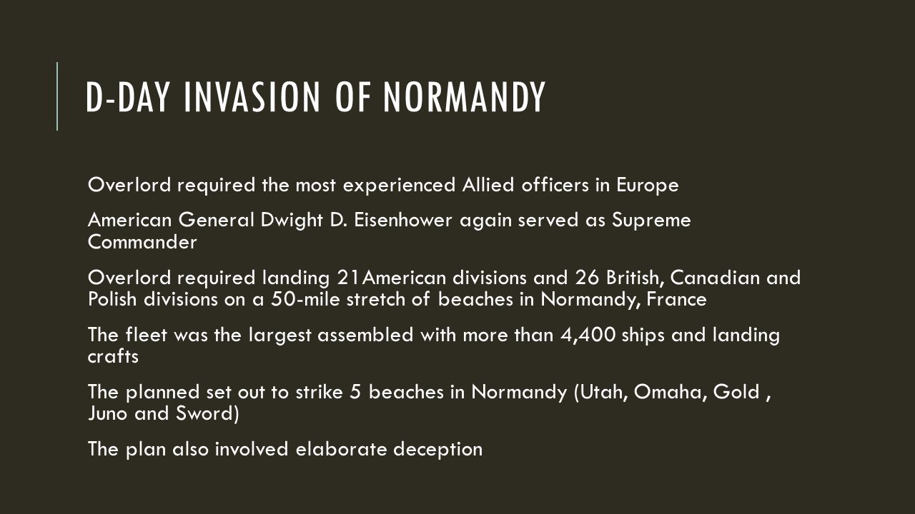 D-DAY INVASION OF NORMANDY Overlord required the most experienced Allied officers in Europe American General Dwight D.
