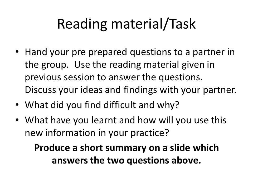 Reading material/Task Hand your pre prepared questions to a partner in the group.