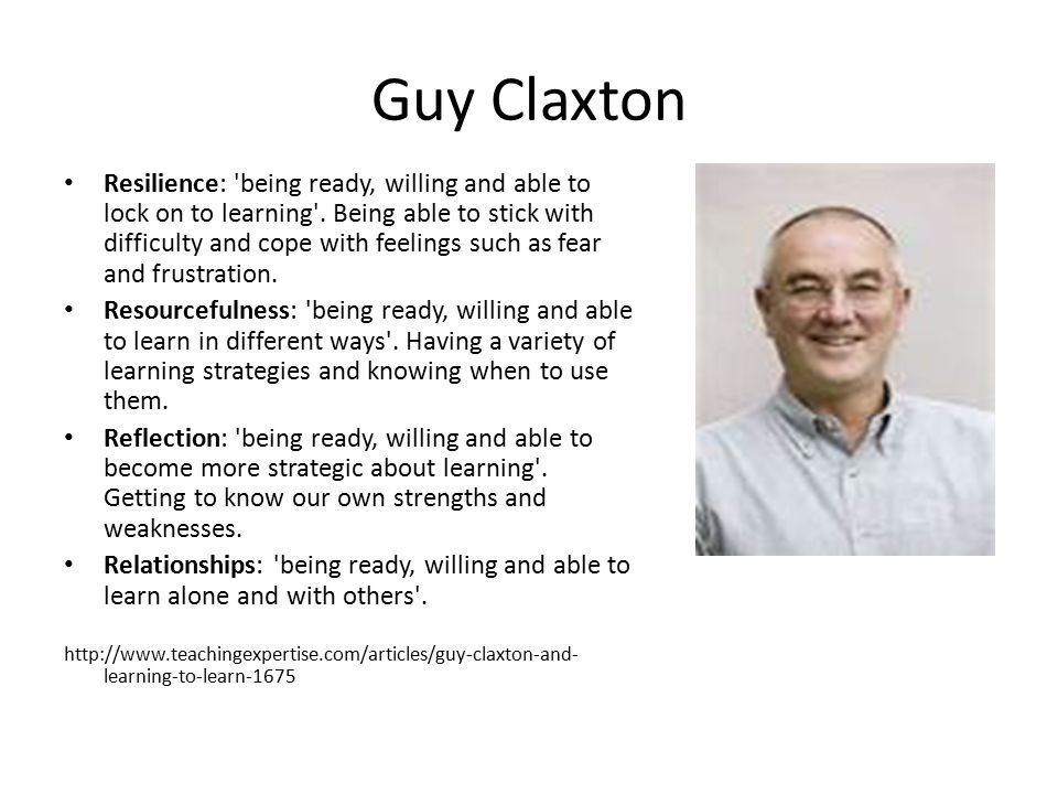 Guy Claxton Resilience: being ready, willing and able to lock on to learning .