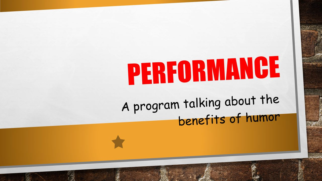 PERFORMANCE A program talking about the benefits of humor