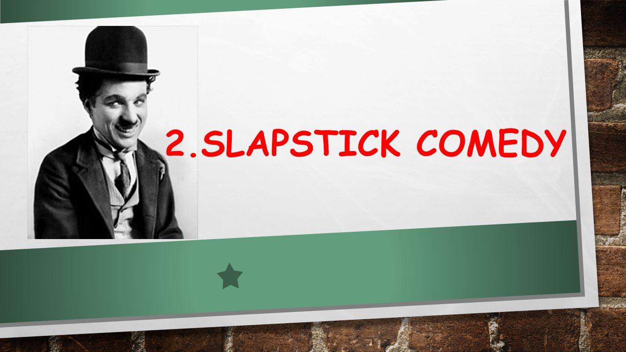2.SLAPSTICK COMEDY