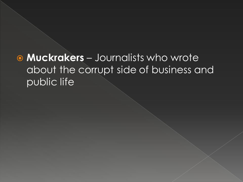  Muckrakers – Journalists who wrote about the corrupt side of business and public life