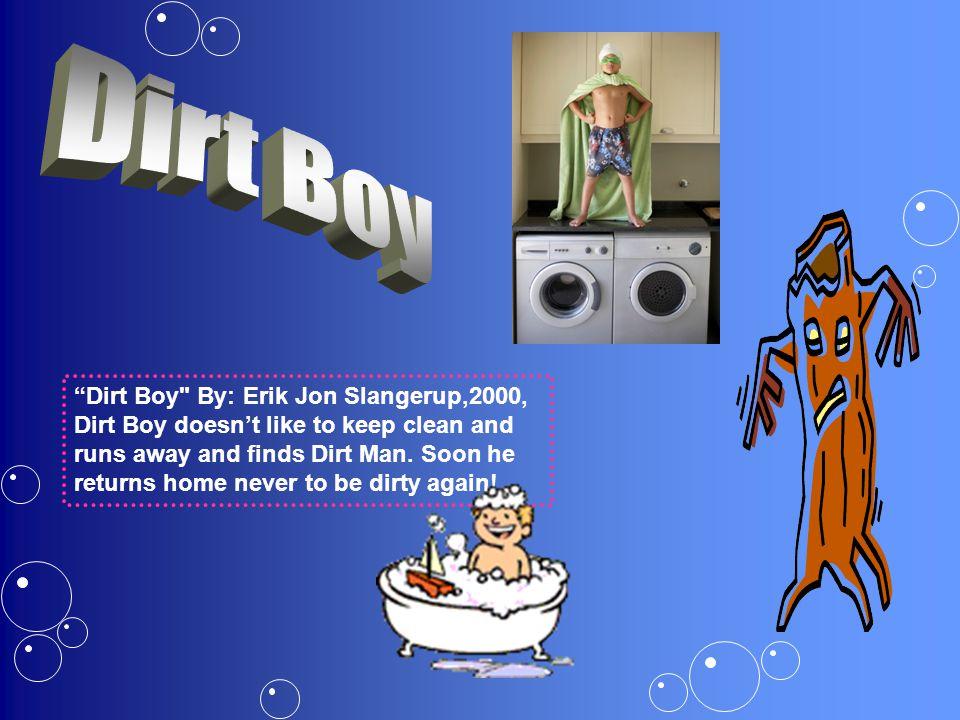Dirt Boy By: Erik Jon Slangerup,2000, Dirt Boy doesn't like to keep clean and runs away and finds Dirt Man.