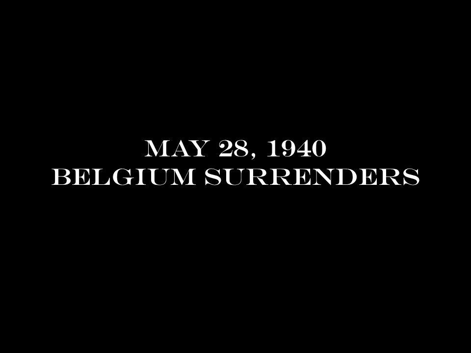 May 28, 1940 Belgium surrenders