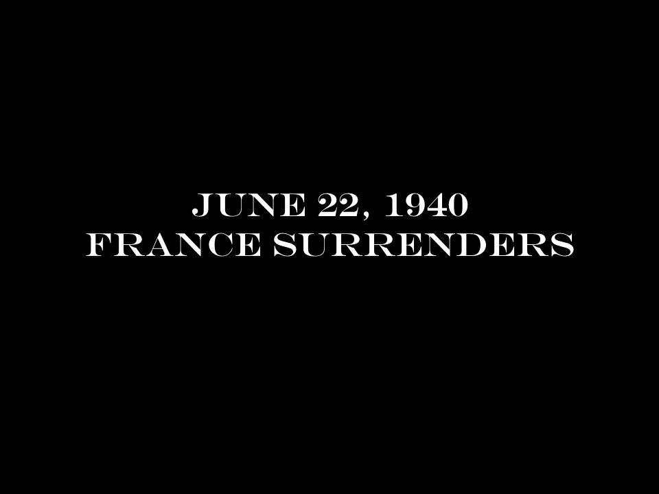 June 22, 1940 France surrenders