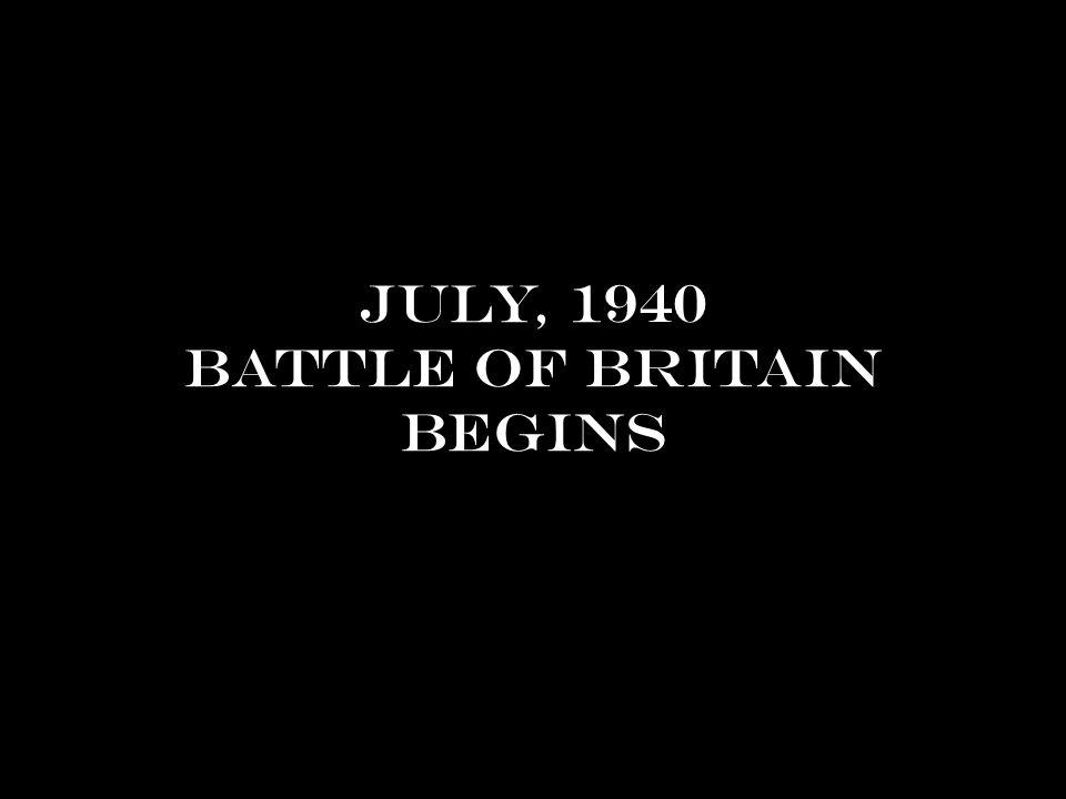 July, 1940 battle of Britain begins