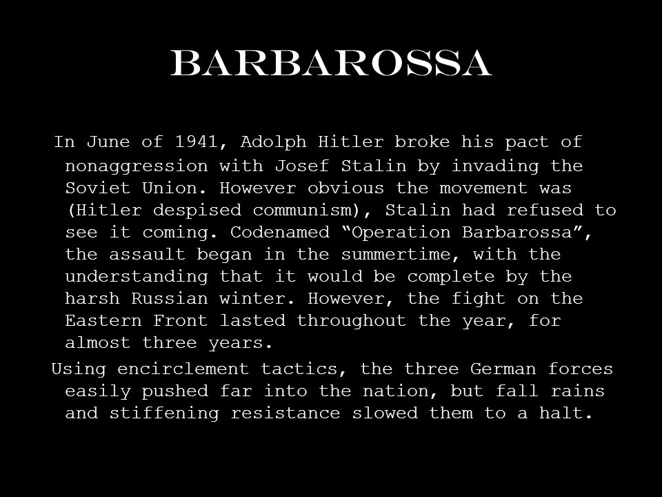 Barbarossa In June of 1941, Adolph Hitler broke his pact of nonaggression with Josef Stalin by invading the Soviet Union.