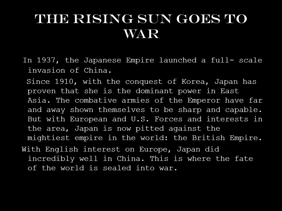 The rising sun goes to war In 1937, the Japanese Empire launched a full- scale invasion of China.