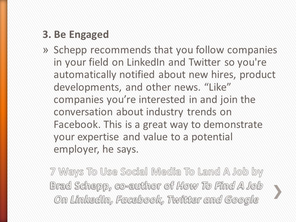 3. Be Engaged » Schepp recommends that you follow companies in your field on LinkedIn and Twitter so you're automatically notified about new hires, pr