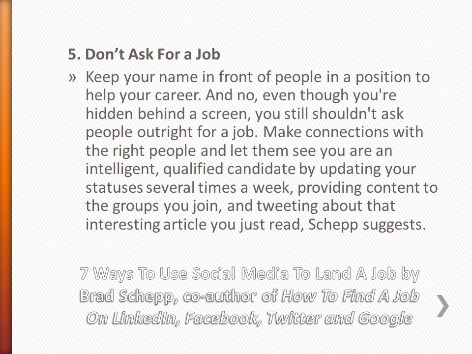 5.Don't Ask For a Job » Keep your name in front of people in a position to help your career.