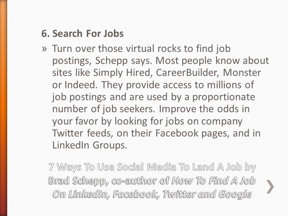 6.Search For Jobs » Turn over those virtual rocks to find job postings, Schepp says.