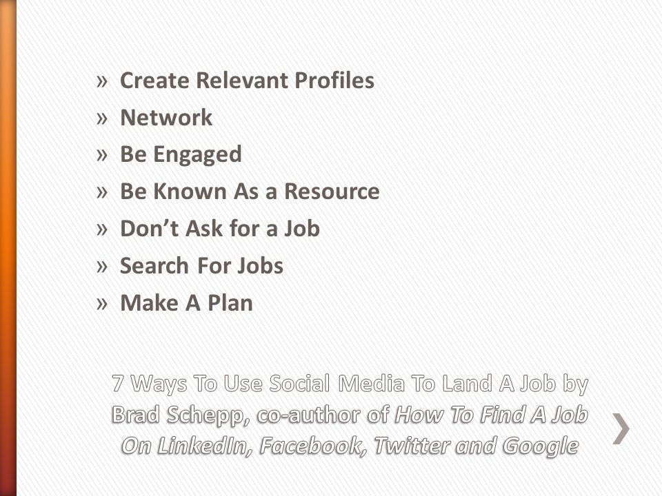 » Create Relevant Profiles » Network » Be Engaged » Be Known As a Resource » Don't Ask for a Job » Search For Jobs » Make A Plan