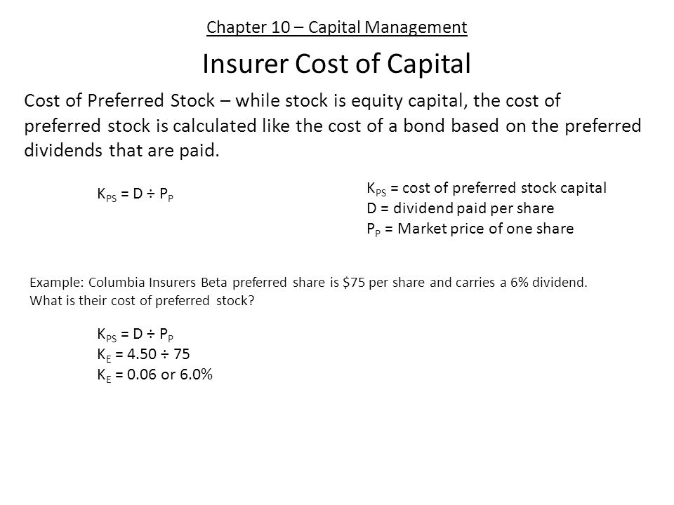 Chapter 10 – Capital Management Insurer Cost of Capital Cost of Debt – rate of return required to compensate a company's debt holders for the use of their capital.