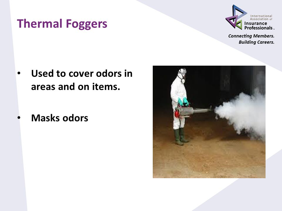 Thermal Foggers Used to cover odors in areas and on items. Masks odors