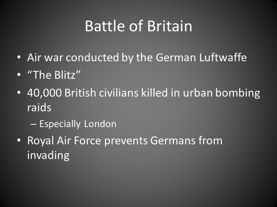 "Battle of Britain Air war conducted by the German Luftwaffe ""The Blitz"" 40,000 British civilians killed in urban bombing raids – Especially London Roy"