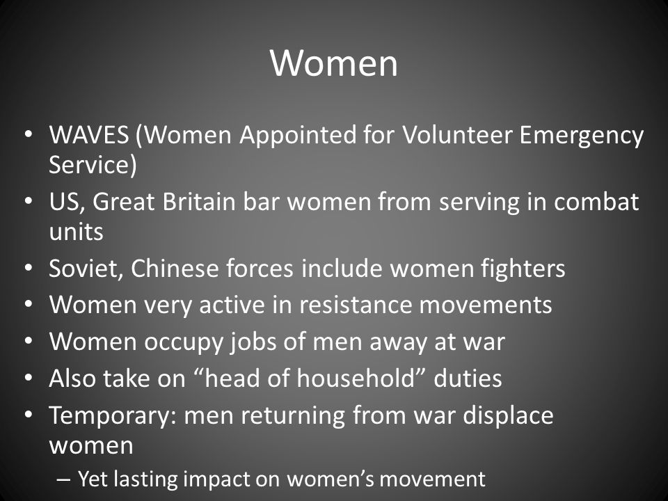 Women WAVES (Women Appointed for Volunteer Emergency Service) US, Great Britain bar women from serving in combat units Soviet, Chinese forces include