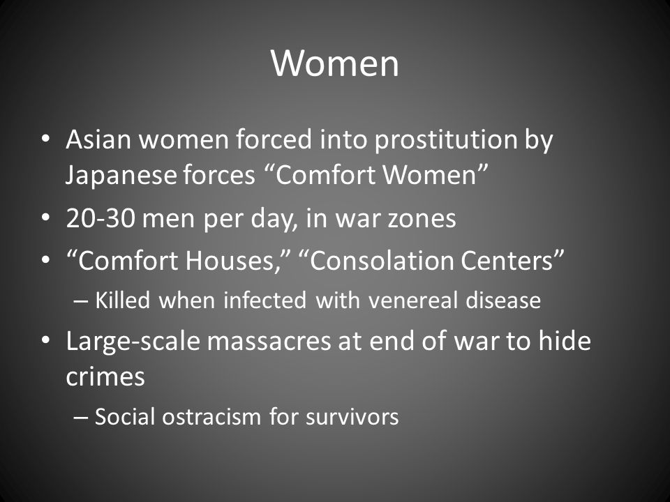 "Women Asian women forced into prostitution by Japanese forces ""Comfort Women"" 20-30 men per day, in war zones ""Comfort Houses,"" ""Consolation Centers"""