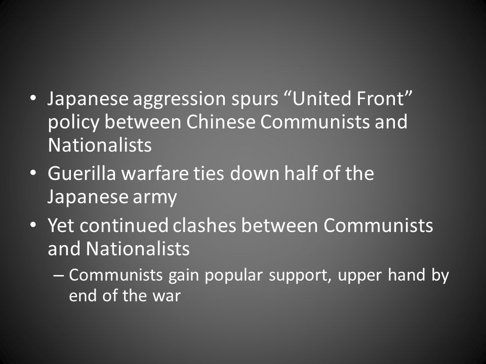 "Japanese aggression spurs ""United Front"" policy between Chinese Communists and Nationalists Guerilla warfare ties down half of the Japanese army Yet c"