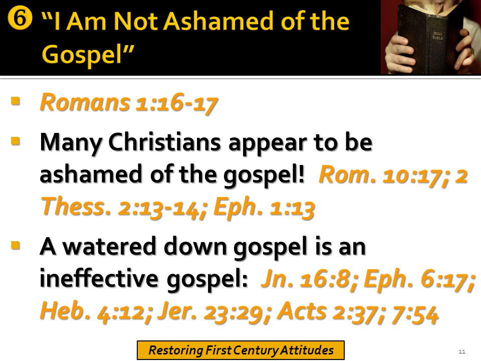  Romans 1:16-17  Many Christians appear to be ashamed of the gospel.