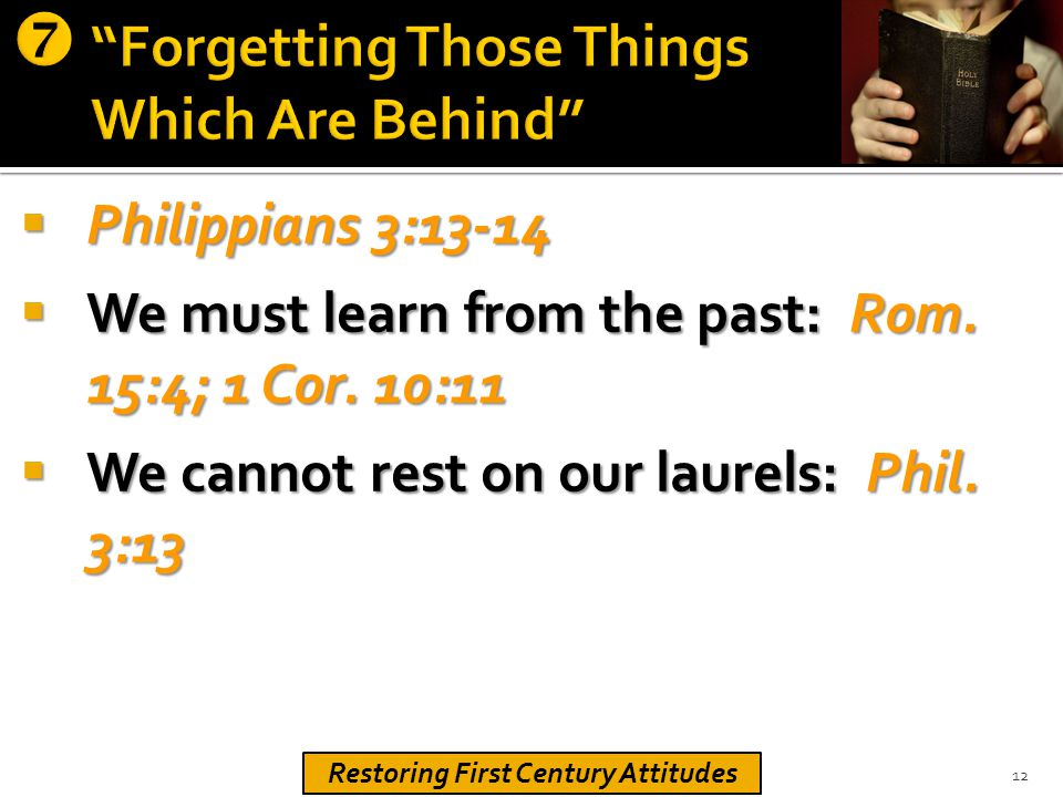  Philippians 3:13-14  We must learn from the past: Rom.