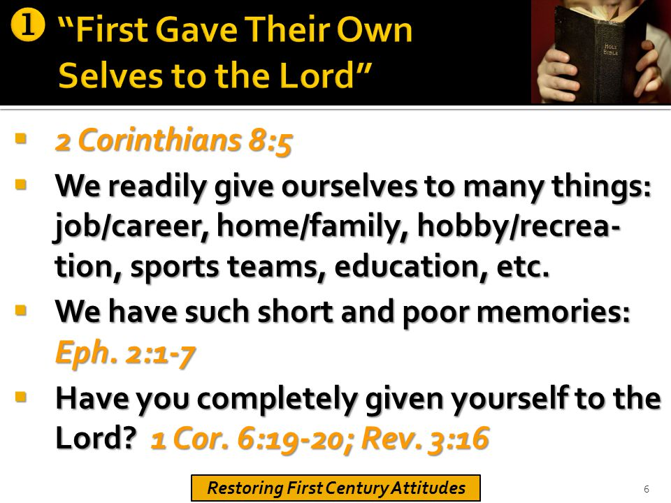  2 Corinthians 12:15  We readily give ourselves to many things: job/career, home/family, hobby/recrea- tion, sports teams, education, etc.