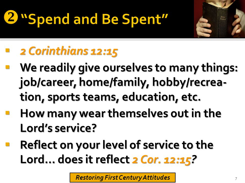  2 Corinthians 12:15  We readily give ourselves to many things: job/career, home/family, hobby/recrea- tion, sports teams, education, etc.