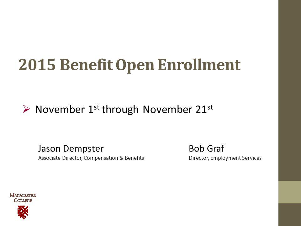 2015 Benefit Open Enrollment  November 1 st through November 21 st Jason DempsterBob Graf Associate Director, Compensation & Benefits Director, Employment Services